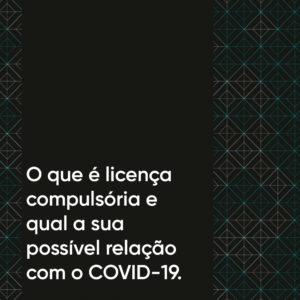 O que é licença compulsória e qual a sua possível relação com o COVID-19.