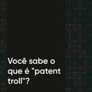 """Você sabe o que é """"patent troll""""?"""